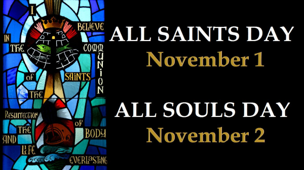 I believe in the communion of saints, the resurrection of the body, and life everlasting: All Saints November 1, All Souls November 2
